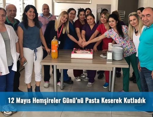 12 Mayıs Hemşireler Gününü Pasta Keserek Kutladık
