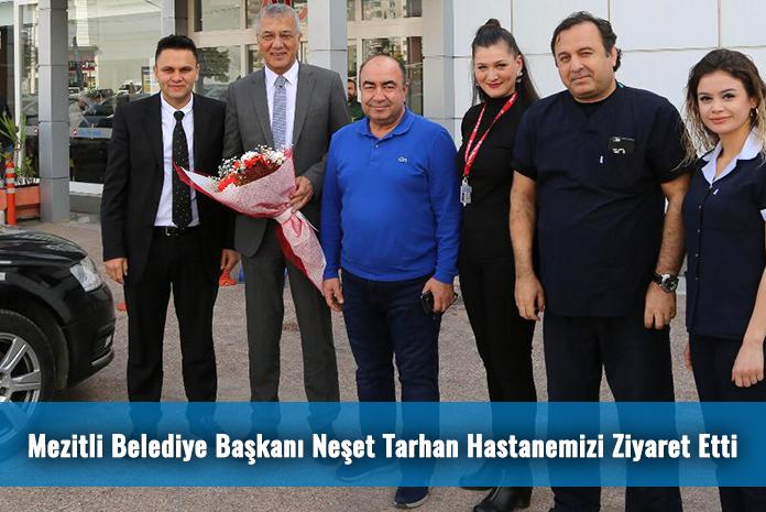 Mezitli Belediye Başkanı Neşet Tarhan Hastanemizi Ziyaret Etti